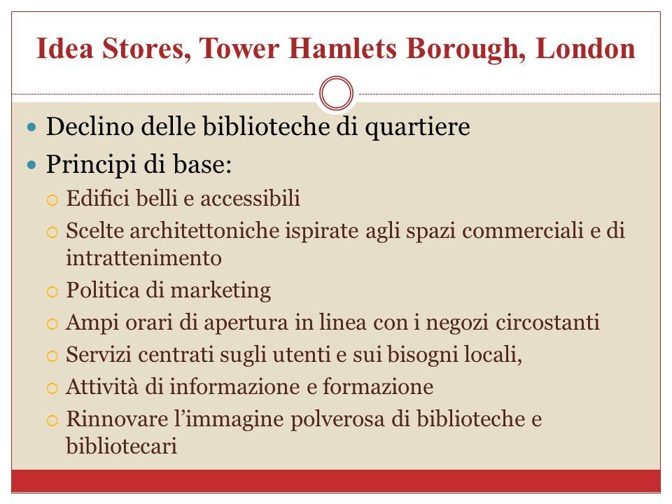 Idea Stores, Tower Hamlets Borough, London Declino delle biblioteche di quartiere Principi di base: Edifici belli e accessibili Scelte architettoniche