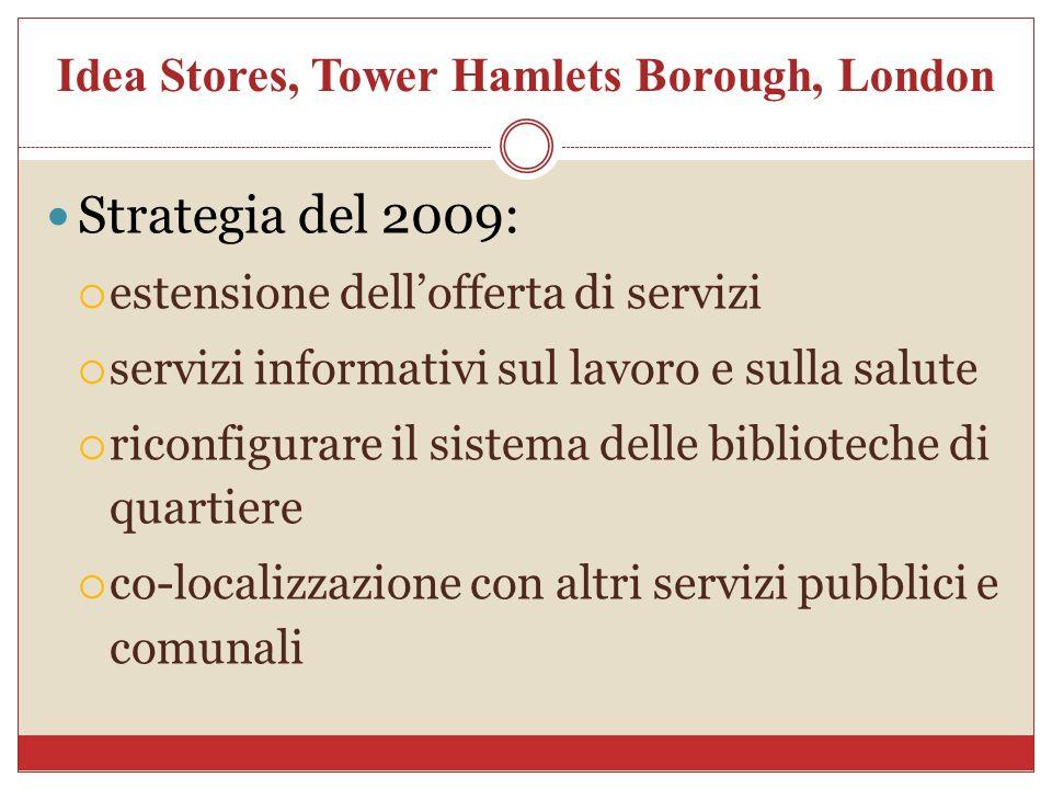 Idea Stores, Tower Hamlets Borough, London Strategia del 2009: estensione dellofferta di servizi servizi informativi sul lavoro e sulla salute riconfi