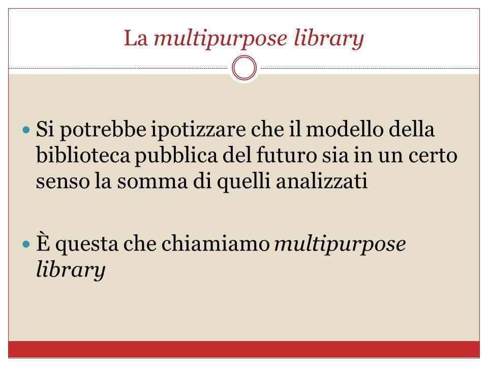 La multipurpose library Si potrebbe ipotizzare che il modello della biblioteca pubblica del futuro sia in un certo senso la somma di quelli analizzati