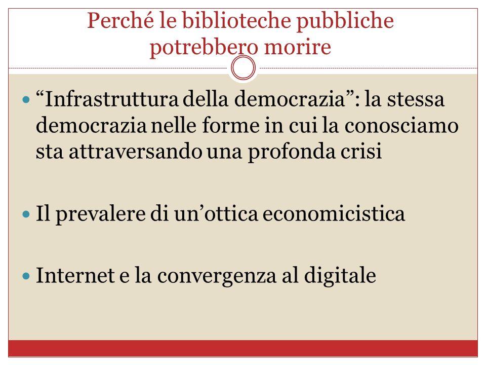 Perché le biblioteche pubbliche potrebbero morire Infrastruttura della democrazia: la stessa democrazia nelle forme in cui la conosciamo sta attravers