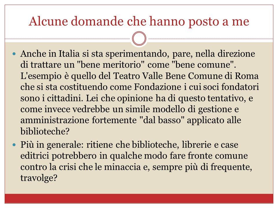 Alcune domande che hanno posto a me Anche in Italia si sta sperimentando, pare, nella direzione di trattare un