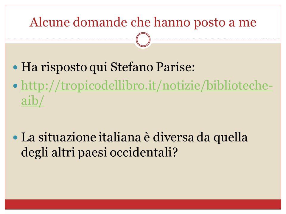 Alcune domande che hanno posto a me Ha risposto qui Stefano Parise: http://tropicodellibro.it/notizie/biblioteche- aib/ http://tropicodellibro.it/noti