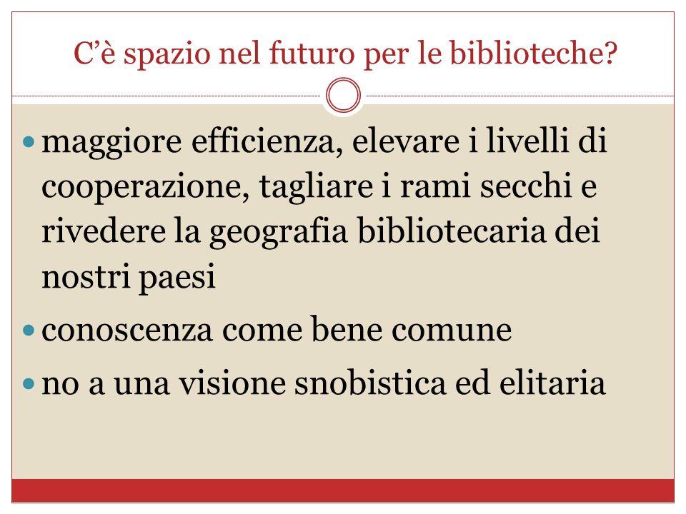 Cè spazio nel futuro per le biblioteche? maggiore efficienza, elevare i livelli di cooperazione, tagliare i rami secchi e rivedere la geografia biblio