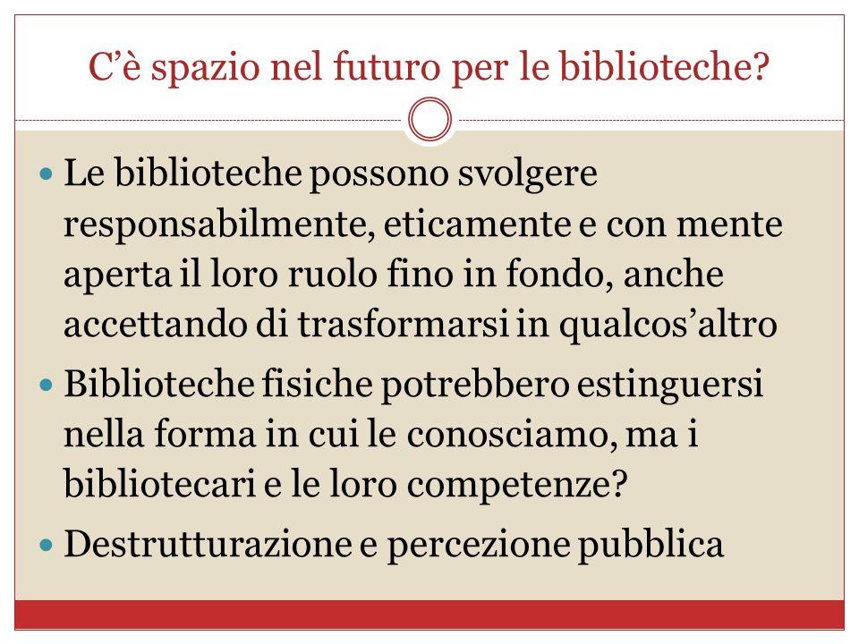 Cè spazio nel futuro per le biblioteche? Le biblioteche possono svolgere responsabilmente, eticamente e con mente aperta il loro ruolo fino in fondo,