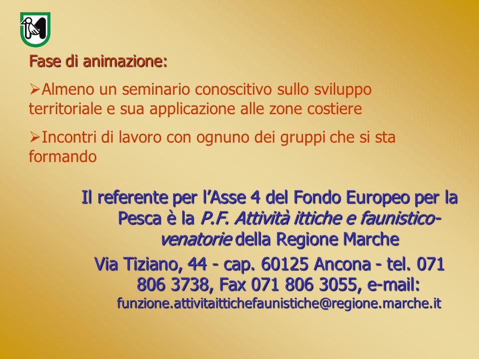 Il referente per lAsse 4 del Fondo Europeo per la Pesca è la P.F. Attività ittiche e faunistico- venatorie della Regione Marche Via Tiziano, 44 - cap.