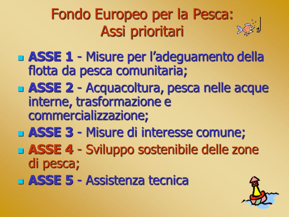 Fondo Europeo per la Pesca: Assi prioritari ASSE 1 - Misure per ladeguamento della flotta da pesca comunitaria; ASSE 1 - Misure per ladeguamento della