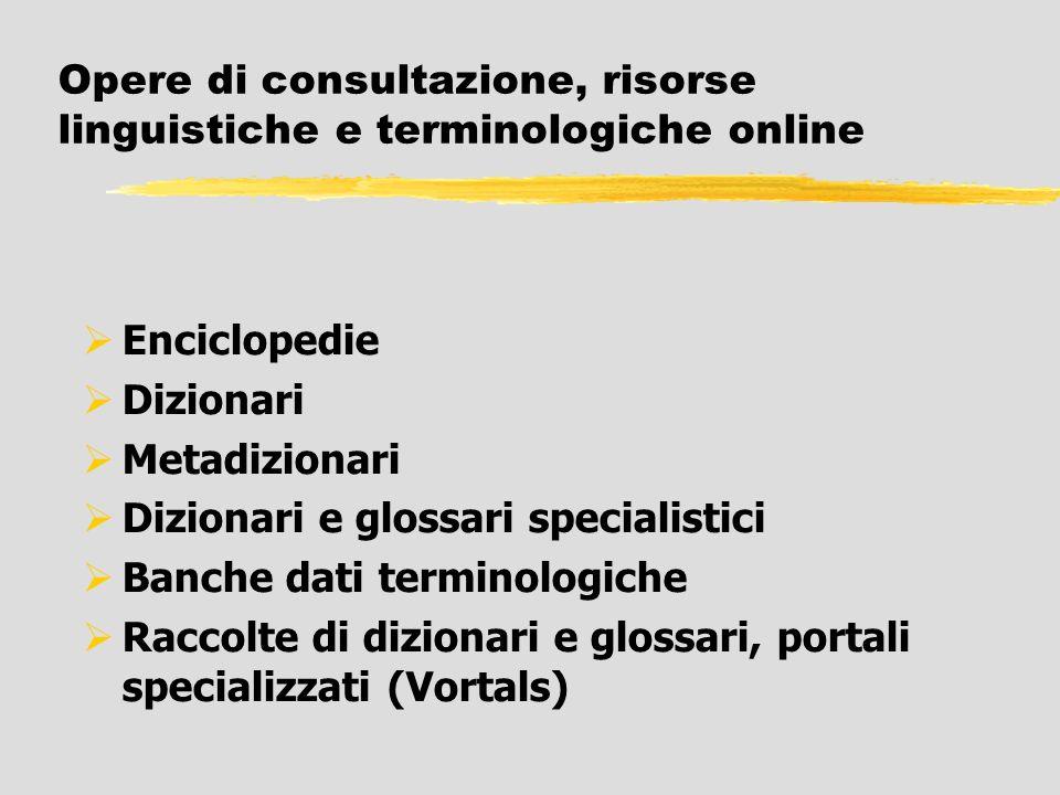 Opere di consultazione, risorse linguistiche e terminologiche online Enciclopedie Dizionari Metadizionari Dizionari e glossari specialistici Banche da
