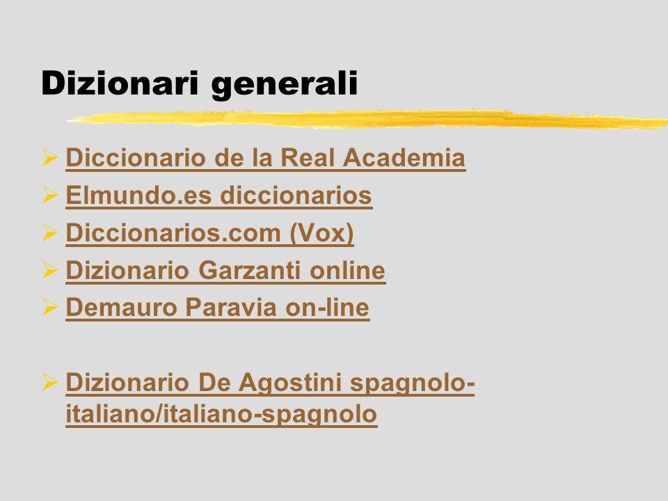 Dizionari generali Diccionario de la Real Academia Elmundo.es diccionarios Diccionarios.com (Vox) Dizionario Garzanti online Demauro Paravia on-line D