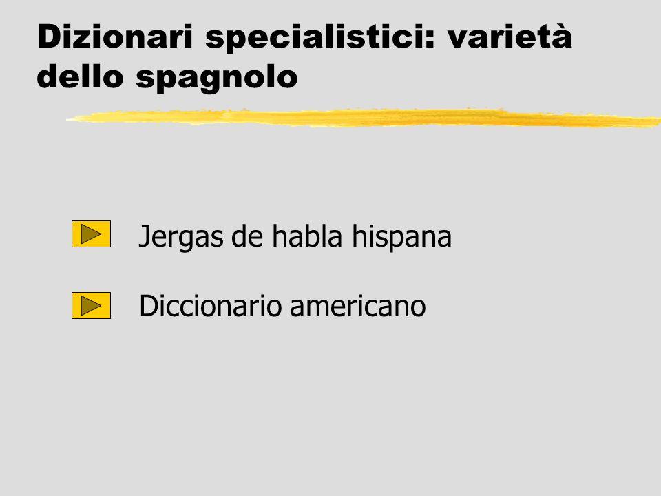 Dizionari specialistici: varietà dello spagnolo Jergas de habla hispana Diccionario americano