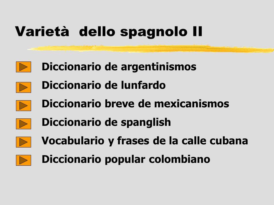 Varietà dello spagnolo II Diccionario de argentinismos Diccionario de lunfardo Diccionario breve de mexicanismos Diccionario de spanglish Vocabulario