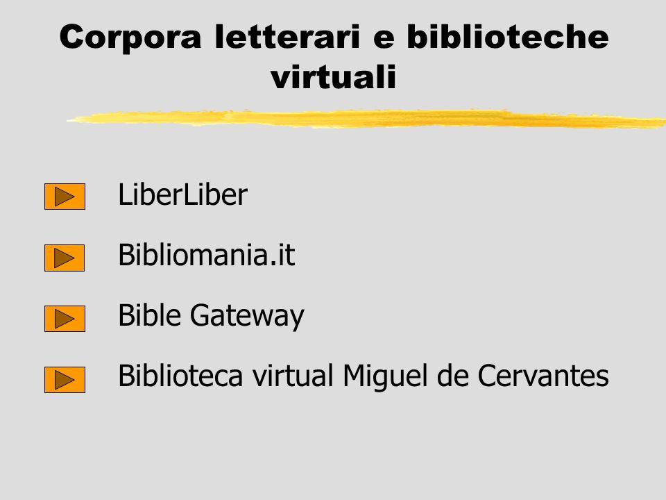Corpora letterari e biblioteche virtuali LiberLiber Bibliomania.it Bible Gateway Biblioteca virtual Miguel de Cervantes