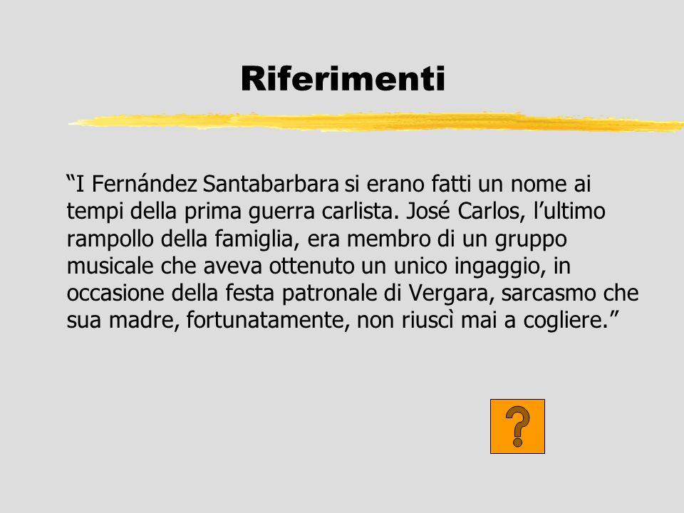 Riferimenti I Fernández Santabarbara si erano fatti un nome ai tempi della prima guerra carlista. José Carlos, lultimo rampollo della famiglia, era me