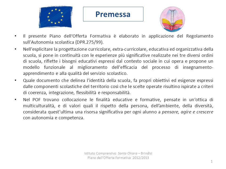 Premessa Il presente Piano dellOfferta Formativa è elaborato in applicazione del Regolamento sull'Autonomia scolastica (DPR.275/99). Nell'esplicitare
