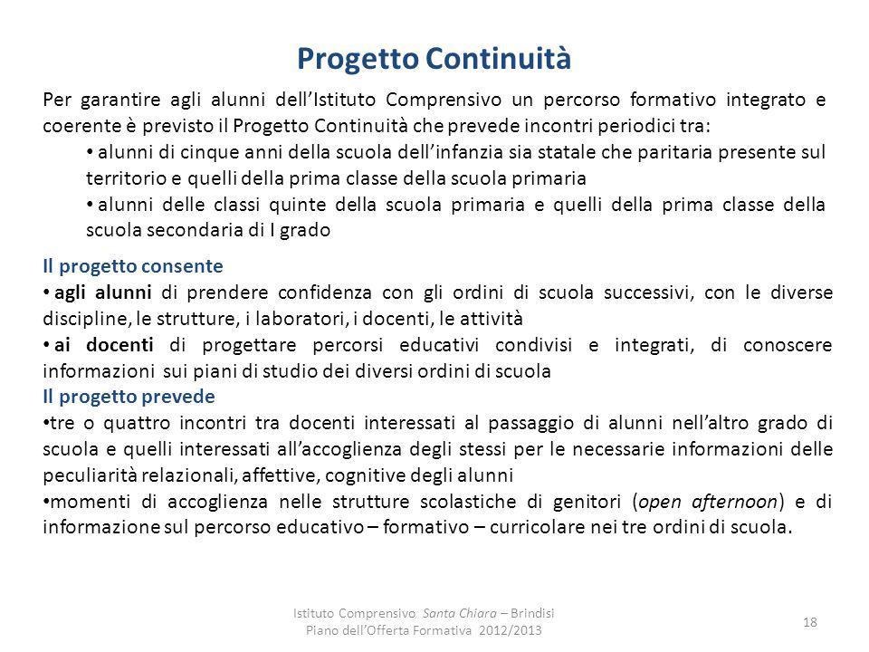 Progetto Continuità Per garantire agli alunni dellIstituto Comprensivo un percorso formativo integrato e coerente è previsto il Progetto Continuità ch