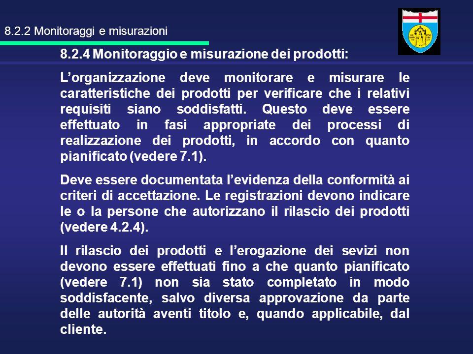 8.2.4 Monitoraggio e misurazione dei prodotti: Lorganizzazione deve monitorare e misurare le caratteristiche dei prodotti per verificare che i relativ