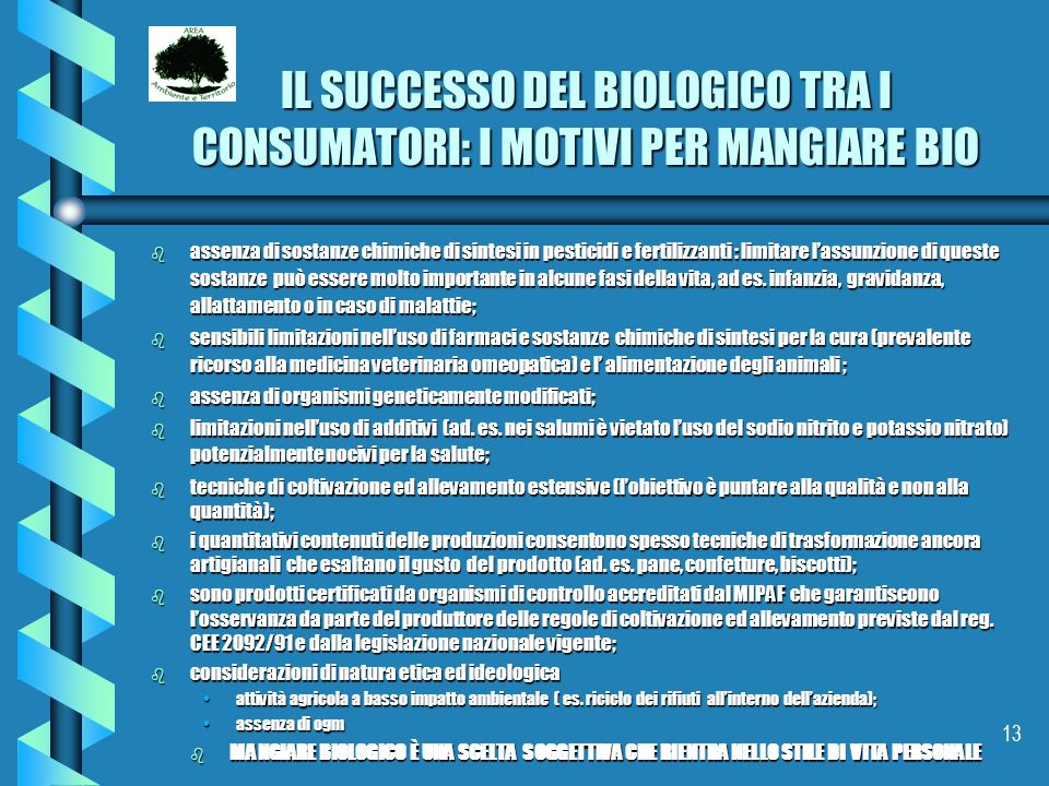 13 IL SUCCESSO DEL BIOLOGICO TRA I CONSUMATORI: I MOTIVI PER MANGIARE BIO b assenza di sostanze chimiche di sintesi in pesticidi e fertilizzanti : lim
