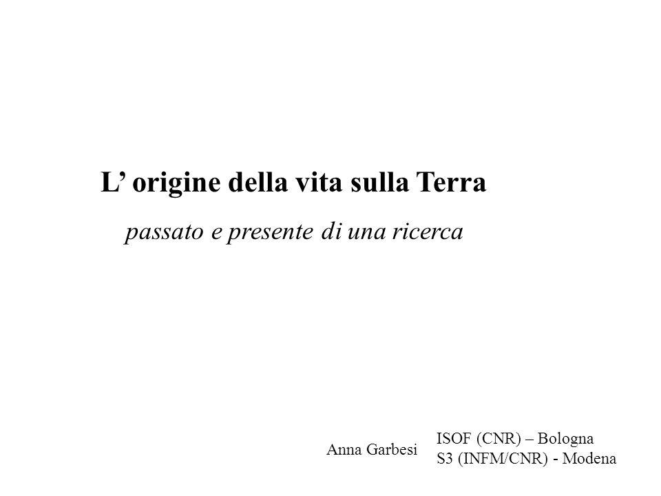 L origine della vita sulla Terra passato e presente di una ricerca ISOF (CNR) – Bologna S3 (INFM/CNR) - Modena Anna Garbesi