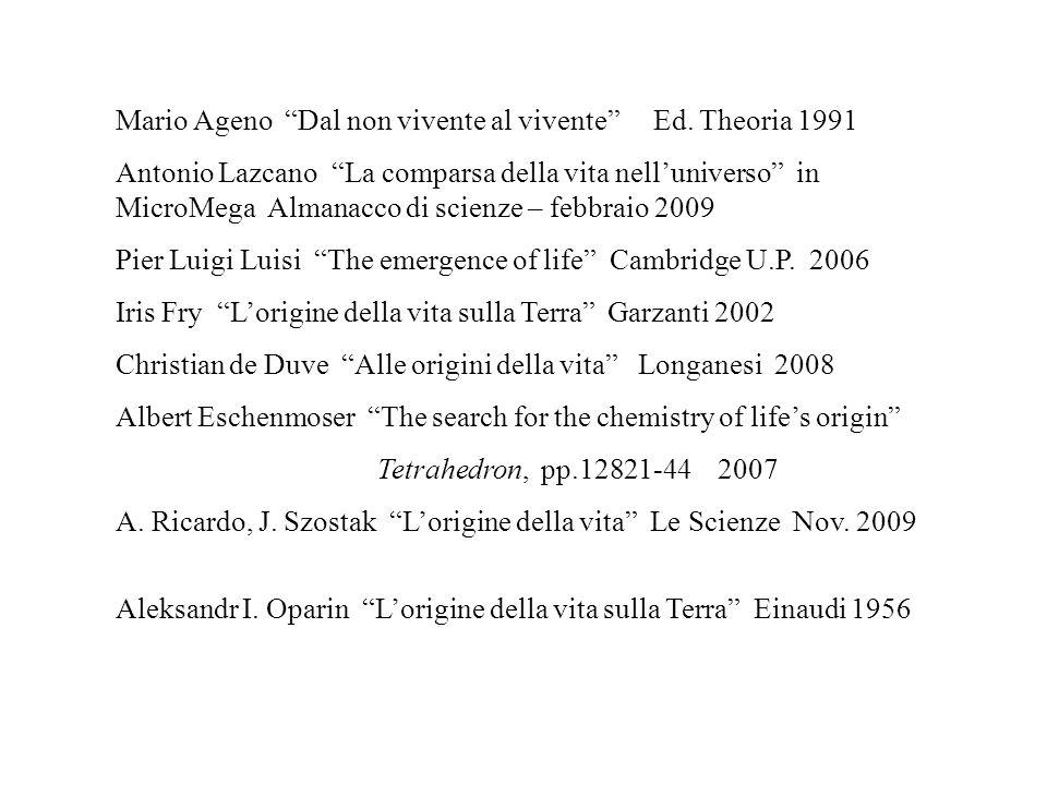 Mario Ageno Dal non vivente al vivente Ed. Theoria 1991 Antonio Lazcano La comparsa della vita nelluniverso in MicroMega Almanacco di scienze – febbra