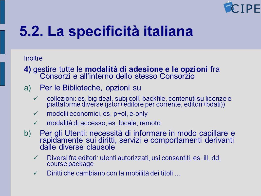 5.2. La specificità italiana Inoltre 4) gestire tutte le modalità di adesione e le opzioni fra Consorzi e allinterno dello stesso Consorzio a)Per le B