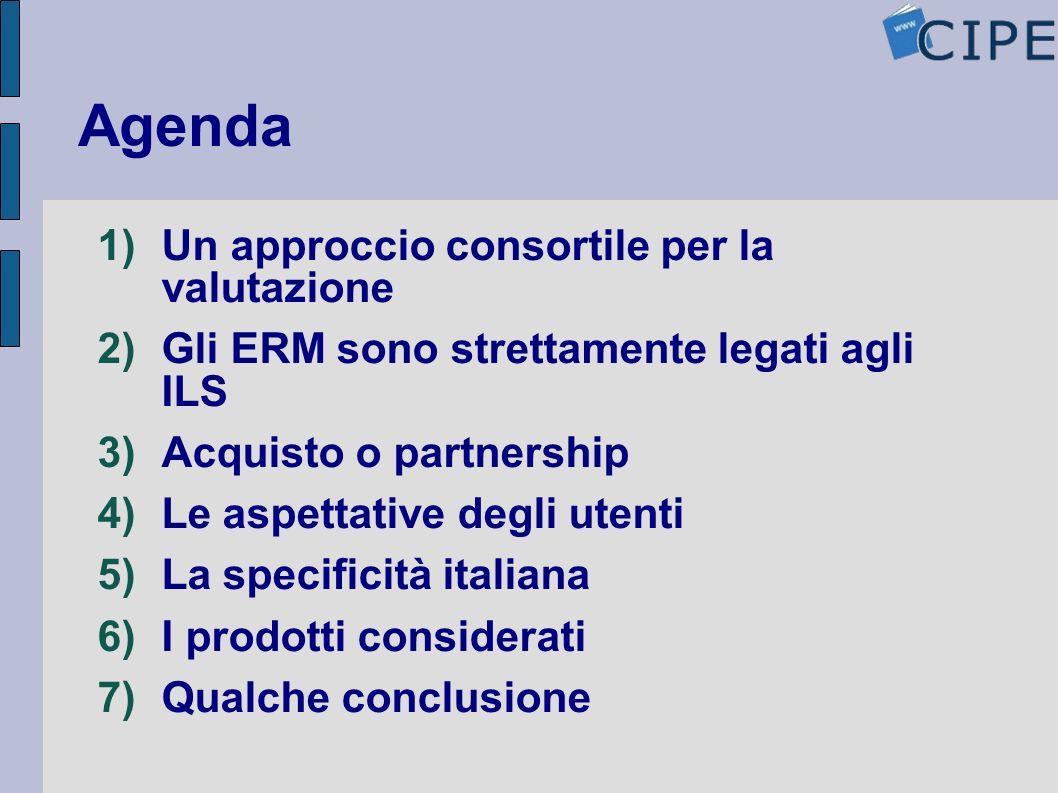 Agenda 1)Un approccio consortile per la valutazione 2)Gli ERM sono strettamente legati agli ILS 3)Acquisto o partnership 4)Le aspettative degli utenti