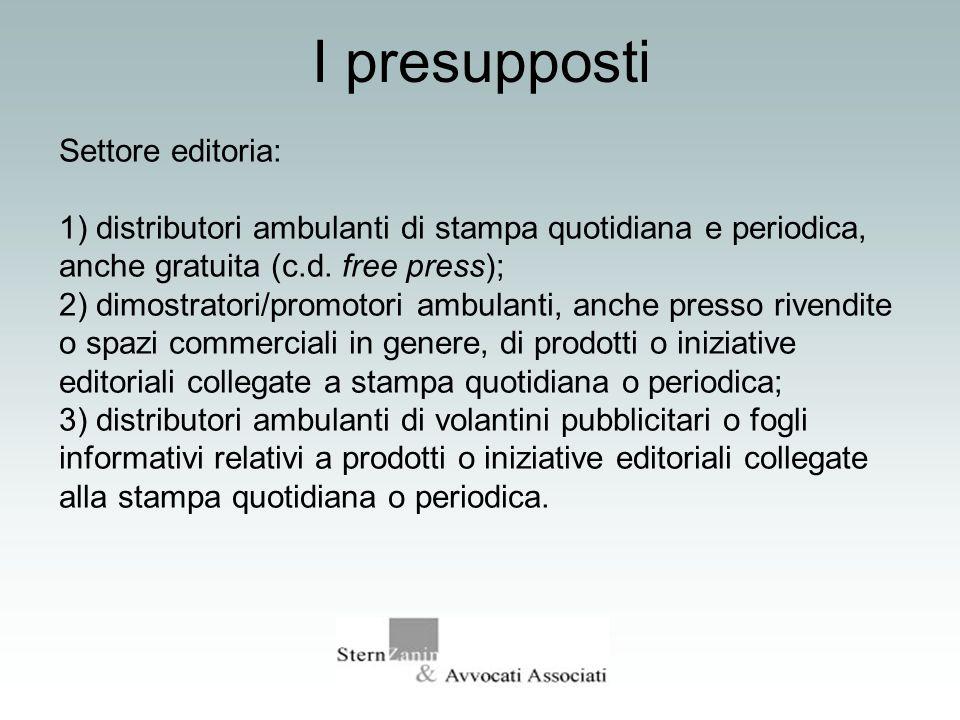 I presupposti Settore editoria: 1) distributori ambulanti di stampa quotidiana e periodica, anche gratuita (c.d. free press); 2) dimostratori/promotor