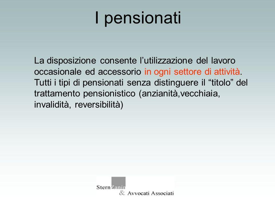 I pensionati La disposizione consente lutilizzazione del lavoro occasionale ed accessorio in ogni settore di attività. Tutti i tipi di pensionati senz