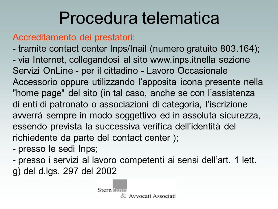Procedura telematica Accreditamento dei prestatori: - tramite contact center Inps/Inail (numero gratuito 803.164); - via Internet, collegandosi al sit
