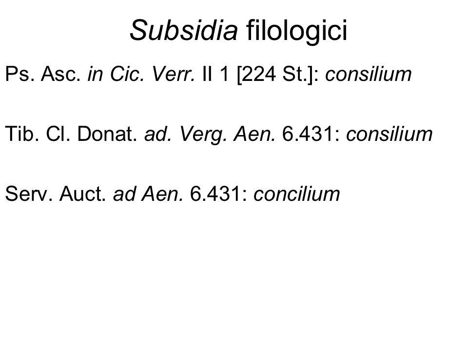 Subsidia filologici Ps. Asc. in Cic. Verr. II 1 [224 St.]: consilium Tib. Cl. Donat. ad. Verg. Aen. 6.431: consilium Serv. Auct. ad Aen. 6.431: concil