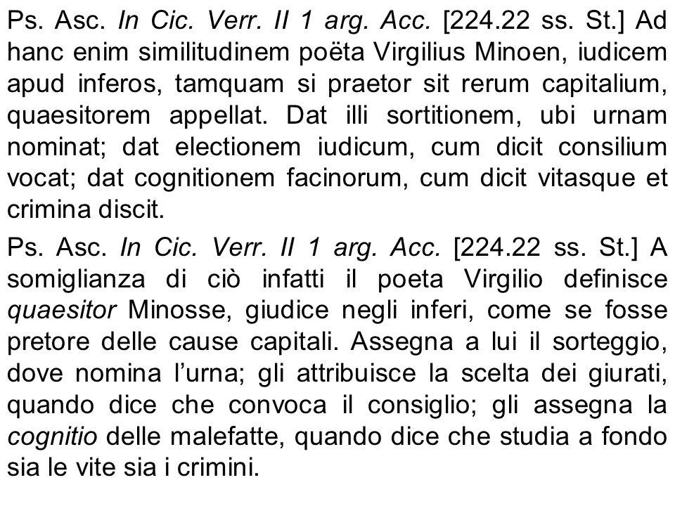 Ps. Asc. In Cic. Verr. II 1 arg. Acc. [224.22 ss. St.] Ad hanc enim similitudinem poëta Virgilius Minoen, iudicem apud inferos, tamquam si praetor sit