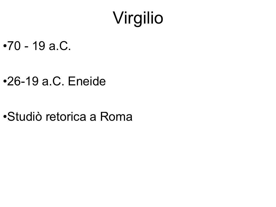 Virgilio 70 - 19 a.C. 26-19 a.C. Eneide Studiò retorica a Roma