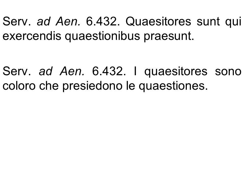 Serv. ad Aen. 6.432. Quaesitores sunt qui exercendis quaestionibus praesunt. Serv. ad Aen. 6.432. I quaesitores sono coloro che presiedono le quaestio