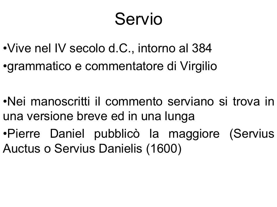 Servio Vive nel IV secolo d.C., intorno al 384 grammatico e commentatore di Virgilio Nei manoscritti il commento serviano si trova in una versione bre