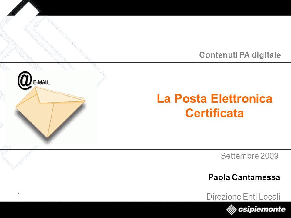 Contenuti PA digitale La Posta Elettronica Certificata Settembre 2009 Paola Cantamessa Direzione Enti Locali
