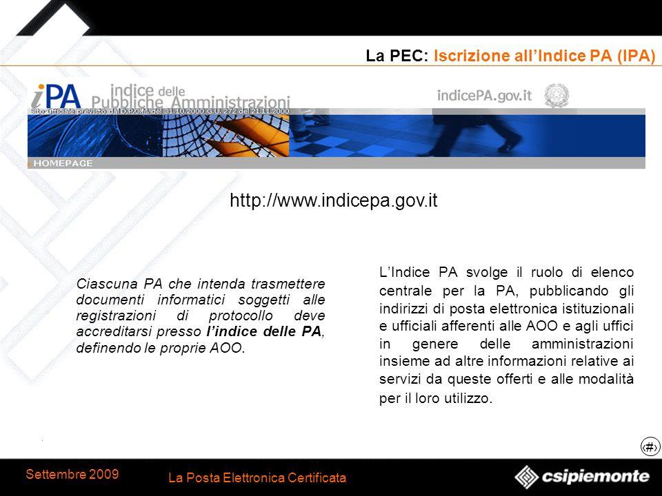 12 La Posta Elettronica Certificata Settembre 2009 La PEC: Iscrizione allIndice PA (IPA) Ciascuna PA che intenda trasmettere documenti informatici sog