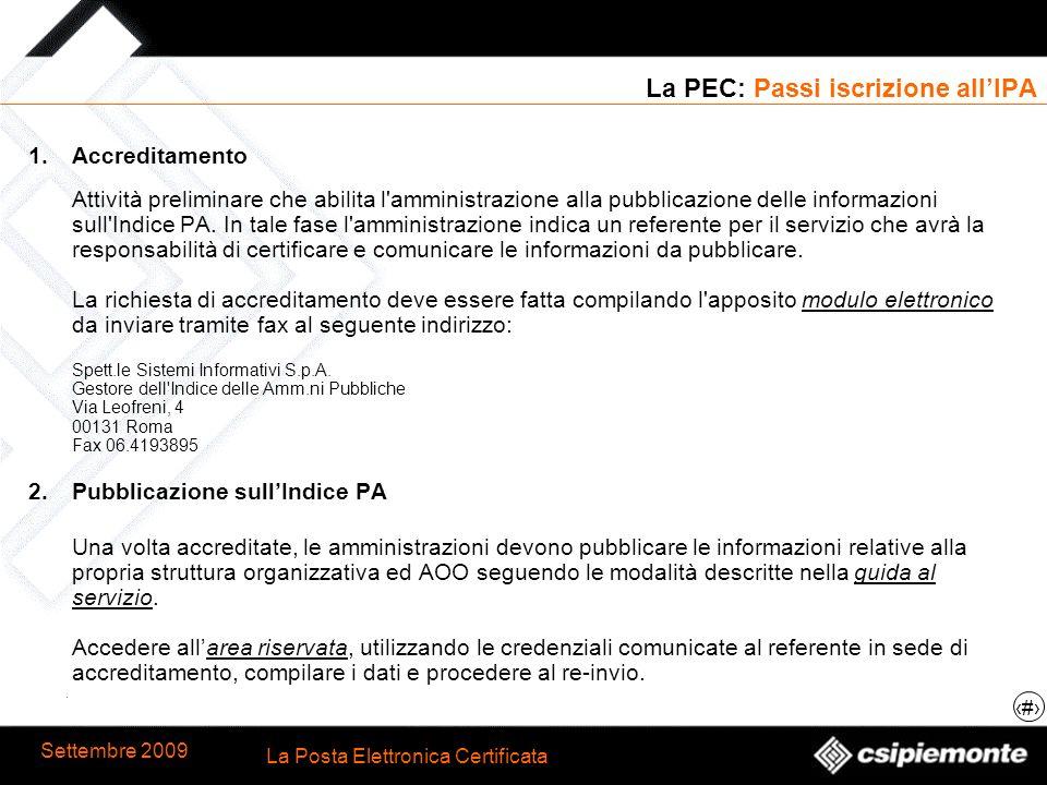 13 La Posta Elettronica Certificata Settembre 2009 La PEC: Passi iscrizione allIPA 1.Accreditamento Attività preliminare che abilita l'amministrazione
