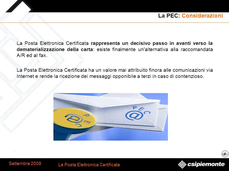 14 La Posta Elettronica Certificata Settembre 2009 La PEC: Considerazioni La Posta Elettronica Certificata rappresenta un decisivo passo in avanti ver