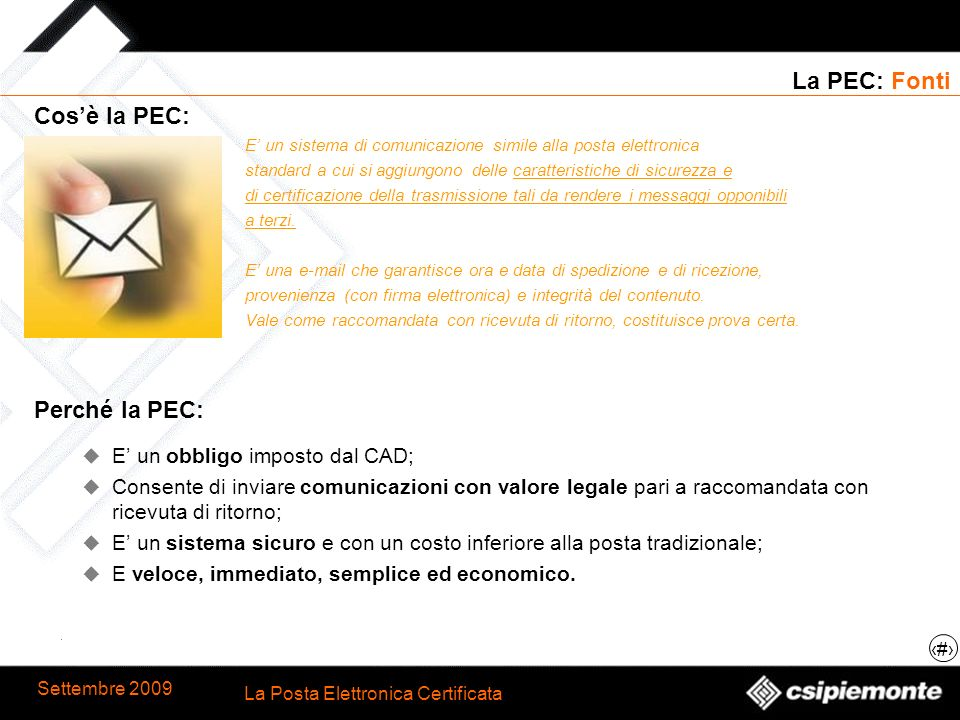 2 La Posta Elettronica Certificata Settembre 2009 La PEC: Fonti Cosè la PEC: E un sistema di comunicazione simile alla posta elettronica standard a cu