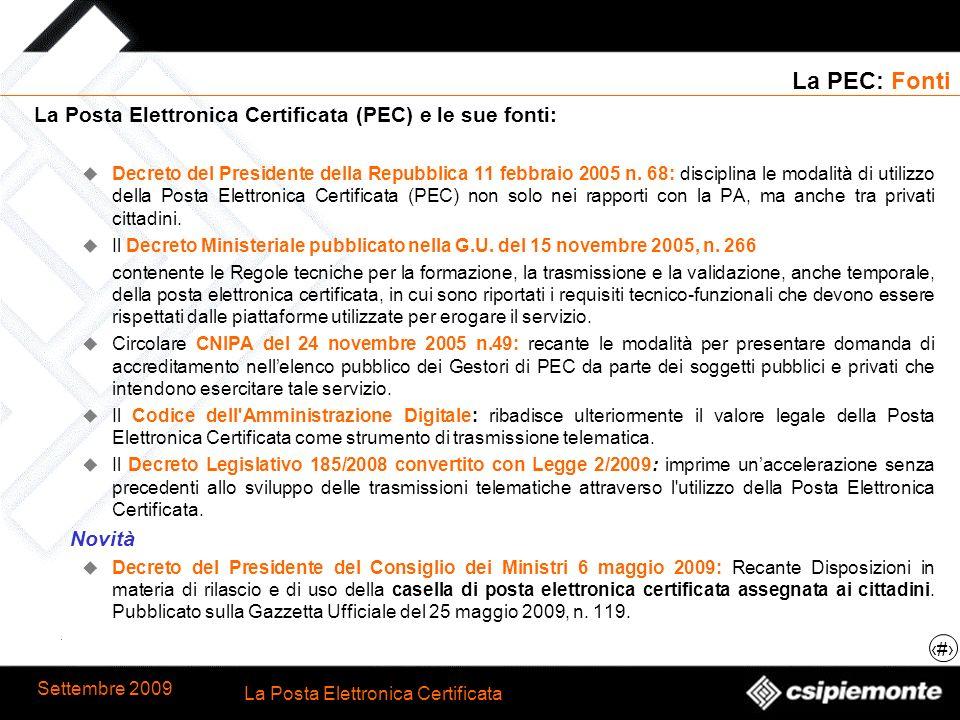 3 La Posta Elettronica Certificata Settembre 2009 La PEC: Fonti La Posta Elettronica Certificata (PEC) e le sue fonti: Decreto del Presidente della Re