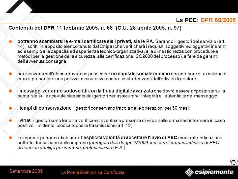 4 La Posta Elettronica Certificata Settembre 2009 La PEC: DPR 68/2005 Contenuti del DPR 11 febbraio 2005, n. 68 (G.U. 28 aprile 2005, n. 97) potranno