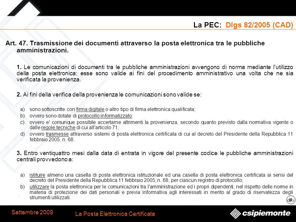 6 La Posta Elettronica Certificata Settembre 2009 La PEC: Dlgs 82/2005 (CAD) Art. 47. Trasmissione dei documenti attraverso la posta elettronica tra l