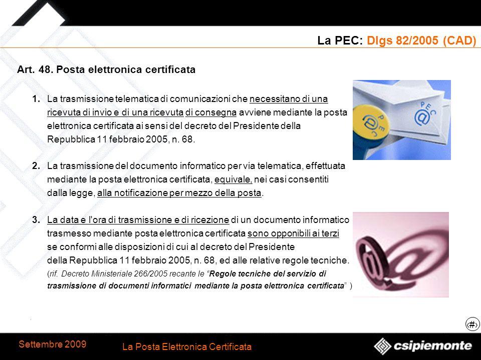 7 La Posta Elettronica Certificata Settembre 2009 La PEC: Dlgs 82/2005 (CAD) Art. 48. Posta elettronica certificata 1.La trasmissione telematica di co