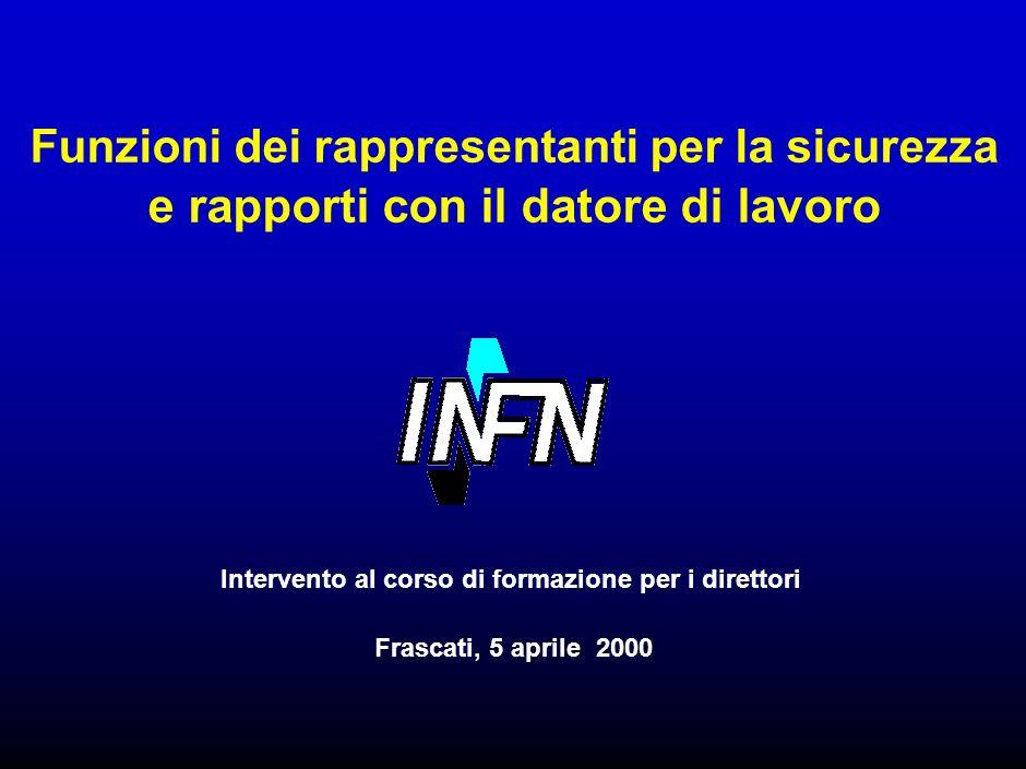 Intervento al corso di formazione per i direttori Frascati, 5 aprile 2000 Funzioni dei rappresentanti per la sicurezza e rapporti con il datore di lavoro