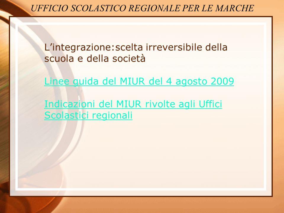 Lintegrazione:scelta irreversibile della scuola e della società Linee guida del MIUR del 4 agosto 2009 Indicazioni del MIUR rivolte agli Uffici Scolas