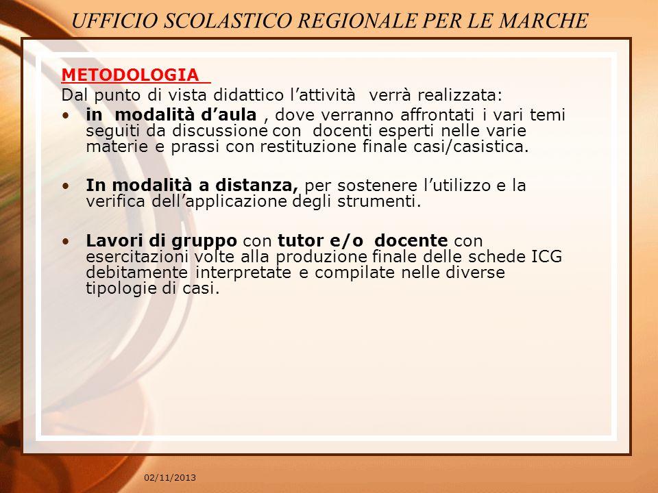 02/11/2013 METODOLOGIA Dal punto di vista didattico lattività verrà realizzata: in modalità daula, dove verranno affrontati i vari temi seguiti da dis