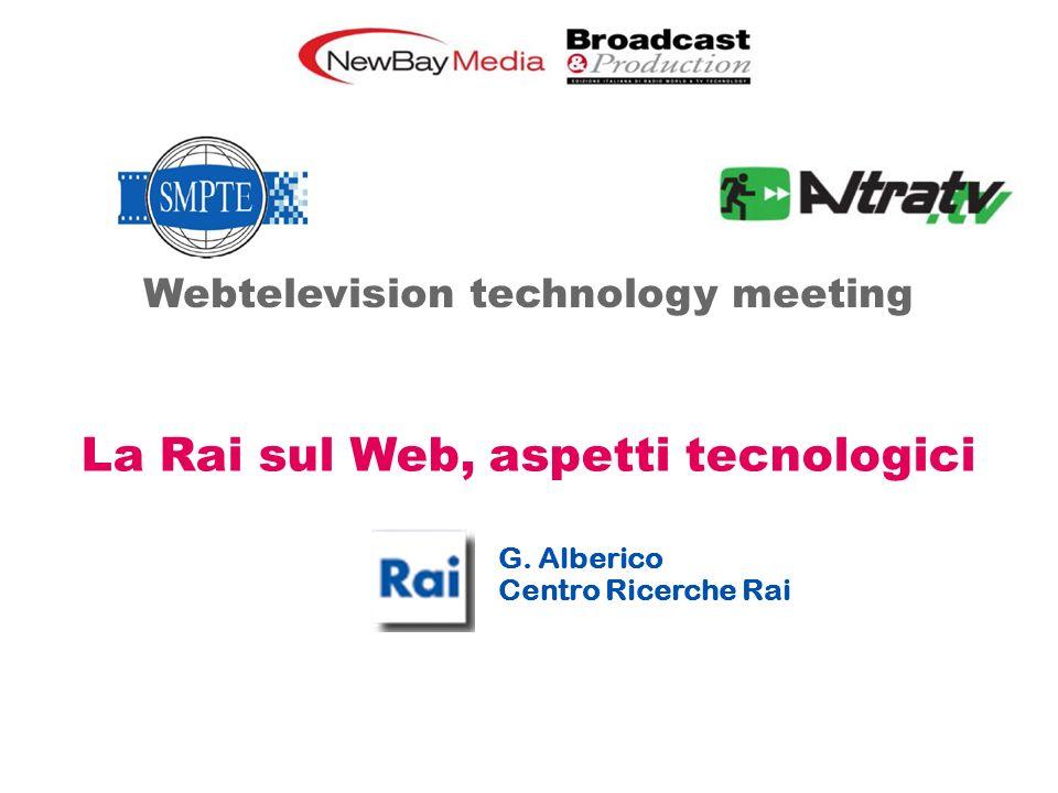 RAI - Centro Ricerche e Innovazione Tecnologica G. Alberico Centro Ricerche Rai Webtelevision technology meeting La Rai sul Web, aspetti tecnologici