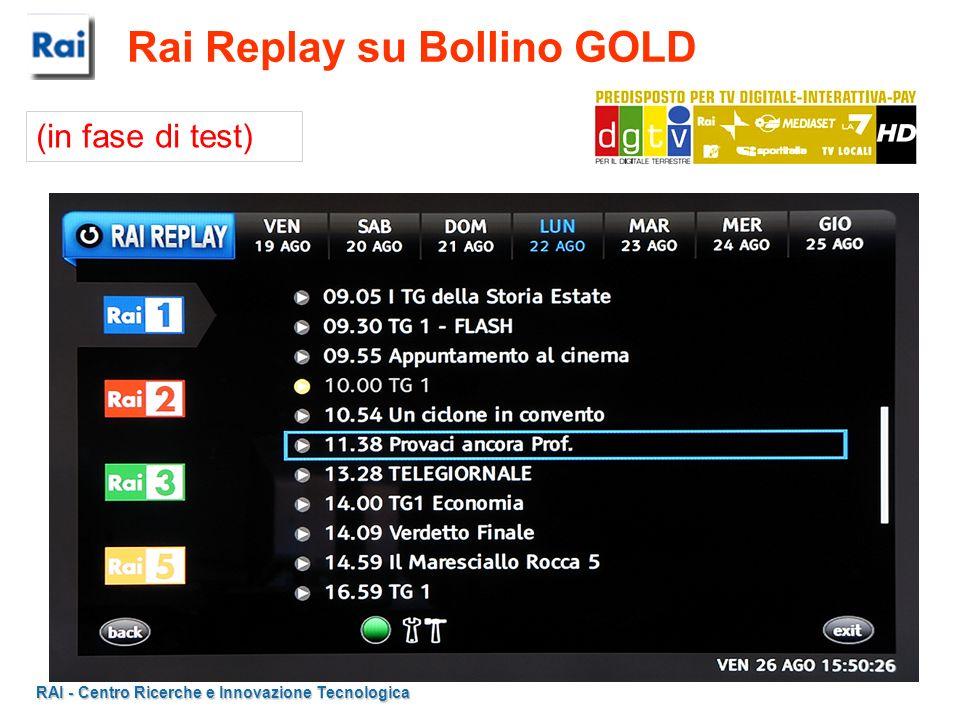 RAI - Centro Ricerche e Innovazione Tecnologica Rai Replay su Bollino GOLD (in fase di test)