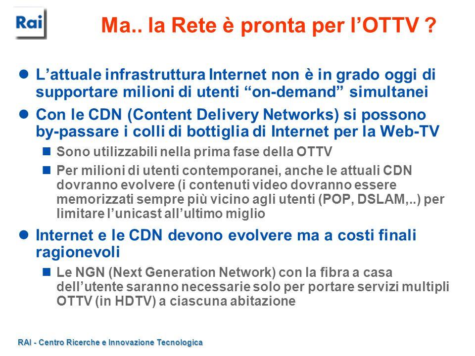 RAI - Centro Ricerche e Innovazione Tecnologica Ma.. la Rete è pronta per lOTTV ? Lattuale infrastruttura Internet non è in grado oggi di supportare m