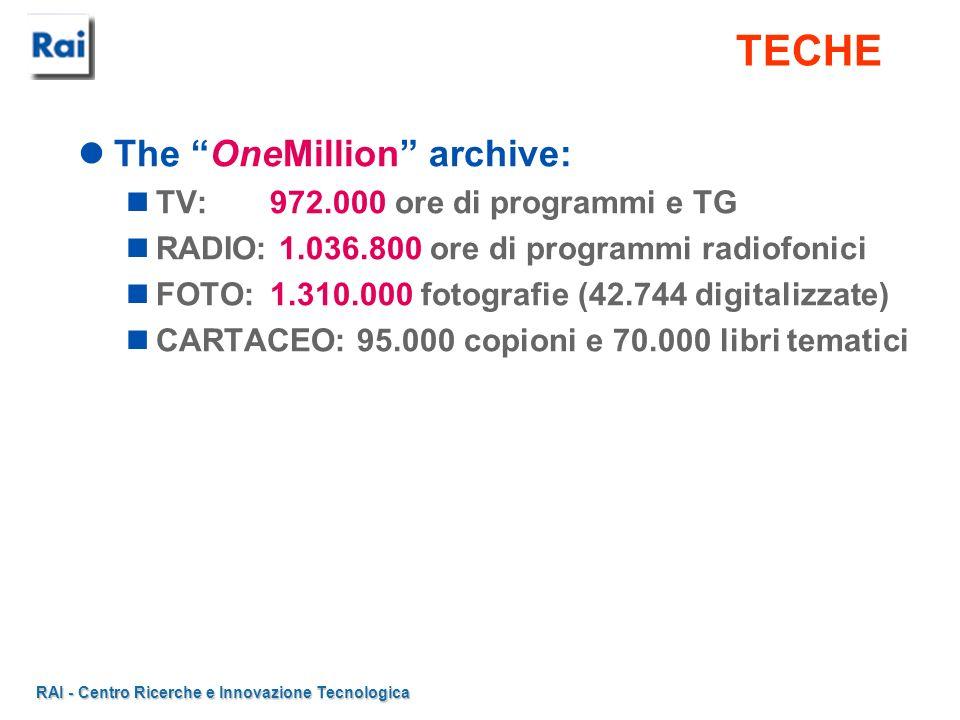 TECHE The OneMillion archive: TV: 972.000 ore di programmi e TG RADIO: 1.036.800 ore di programmi radiofonici FOTO: 1.310.000 fotografie (42.744 digit