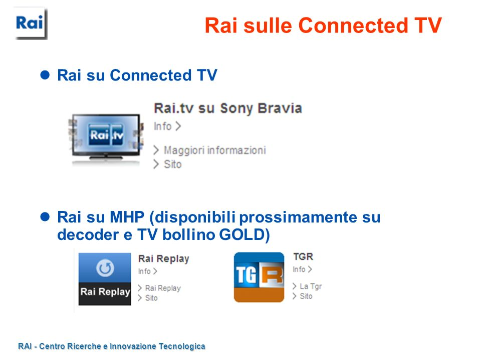 RAI - Centro Ricerche e Innovazione Tecnologica Rai sulle Connected TV Rai su Connected TV Rai su MHP (disponibili prossimamente su decoder e TV bolli