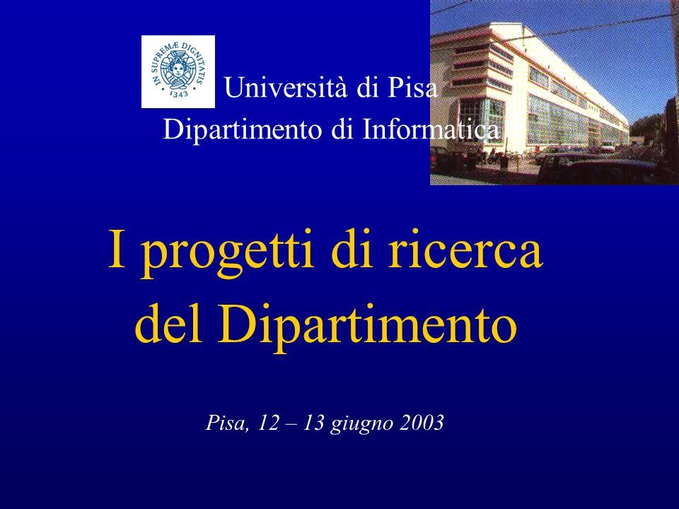 I progetti di ricerca del Dipartimento Pisa, 12 – 13 giugno 2003 Università di Pisa Dipartimento di Informatica